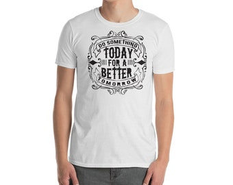 Do somthing today fo a better tomorrow Short-Sleeve Unisex T-Shirt