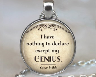 I have nothing to declare except my Genius, Oscar Wilde funny quote necklace quote jewelry quote pendant key chain key ring key fob
