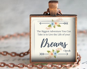 The Biggest Adventure you can Take is to Live the Life of Your Dreams - Pendant, Necklace or Key Chain - Quote by Oprah - Graduation Gift