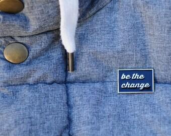 Be The Change, soft enamel pin