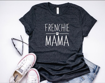 Womens Frenchie Mama Shirt | French Bulldog tee, Cute Pet Lover TShirt, Funny Dog Shirt, Gift for frenchie mom, dog mama, frenchie mom tee