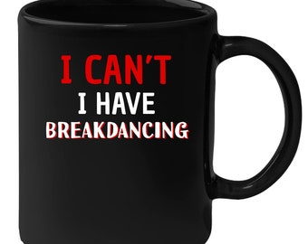 Breakdancing - I Can't I Have Breakdancing 11 oz Black Coffee Mug