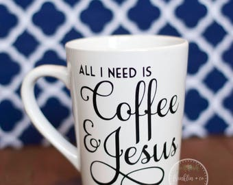 All I Need is Coffee and Jesus | 14oz Coffee Mug