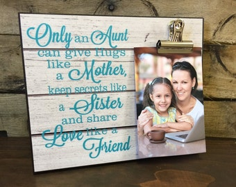 Only an Aunt can give hugs like a Mother keep secrets like a Sister and share love like a Friend, Gift for Aunts, Birthday Gift