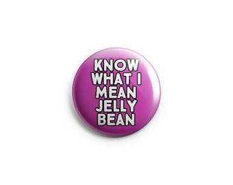"Know What I mean Jellybean button or magnet -  1.25"" Pinback Button, Magnet, or Flair, funny buttons - B005"