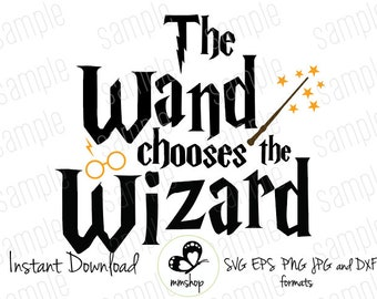 The Wand Chooses the Wizard - Instant Download - SVG FILES