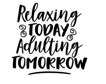 Relaxing Today Adulting Tomorrow Funny Vinyl Car Decal Bumper Window Sticker Any Color Multiple Sizes Jenuine Crafts