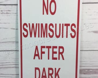 "No Swimsuits After Dark - Hot tub or Pool  Metal Swimming Sign 6""x9"" NEW  -  (3 sizes available)"
