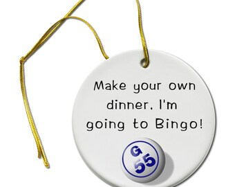 Bingo Player Fan Make Your Own Dinner I am going to play Bingo Fun Colorful Ceramic Hanging Ornament
