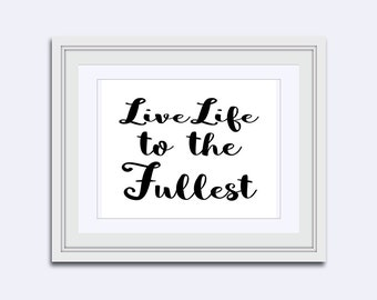 Live Life to the Fullest - printable quotes - life sign - motivational sign - instant download -  Digital Download Art - Inspirational Quote