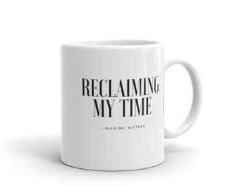 Reclaiming My Time - Mug - Maxine Waters Inspired