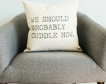 We Should Probably Cuddle Now Pillow - Home Decor, Gift for Her, Gift for Him, Cushion Cover, Decorative Pillow,