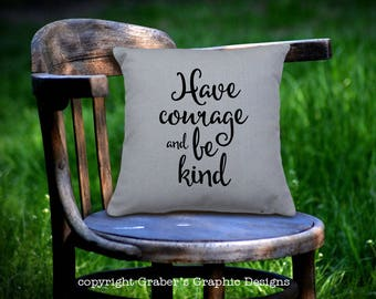 Throw Pillow - Have courage and be kind home decor accent pillow - Cinderella quote