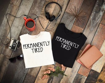 Permanently Tired T-Shirt, Tank Top, Gifts
