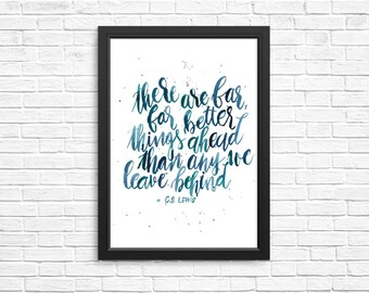 C.S. Lewis quote: There are far better things ahead than any we leave behind.