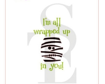 I'm All Wrapped Up In You Mummy Stencil