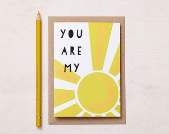 You are my Sunshine Card. Love card, valentines card, anniversary card or wedding day card