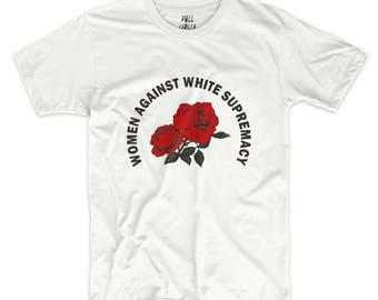 Women Against White Supremacy Shirt - Black Lives Matter Gay Pride Feminist Anti-Trump Anti Fascist AntiFa Social Justice Why Be Racist