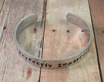 Cuff Bracelet, Hand Stamped, Perfectly Imperfect bracelet, Quote bracelet, Aluminum bracelet, Aluminum Cuff Bracelet, Hand Stamped Jewelry