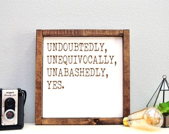 10 x 10 Wood Sign | Unabashedly, Yes Quote | Stained and Painted