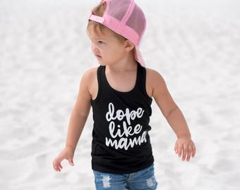 Dope like mama , too dope , dope , instafamous , monochrome ,  graphic tee , baby racerback , toddler racerback , kids shirt
