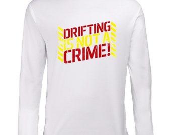 Drifting Is Not A Crime Longsleeve Shirt T-Shirt
