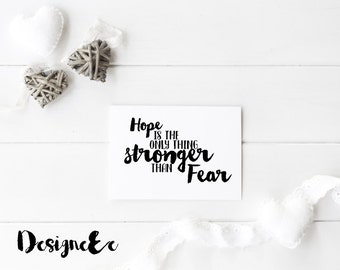 Quote Print - Hope is the only thing stronger than fear