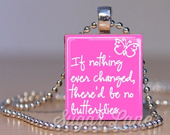 Butterfly Necklace - Butterfly Pendant - If Nothing Ever Changed, There'd Be No Butterflies Necklace - Scrabble Tile Pendant with Chain