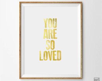 You Are So Loved Print, Inspirational Print, Nursery Art Print, Matte Gold Art Print, Anniversary Gift, Nursery Decor, Matte Gold Wall Decor