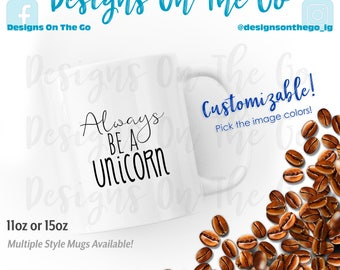 Coffee Mug, Always be a Unicorn, inspirational, sizes vary, Travel Tumbler, Glass, Ceramic, Foil, Pink Gold Silver Metallic, Latte, Black