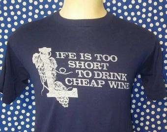 Perfectly worn-in 1980's Life Is Too Short To Drink Cheap Wine t-shirt, fits like a roomy small