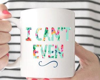 I can't even  Coffee Mug - Coffee Cup - Large Coffee Mug - Statement Mug - Sassy Mug - Large Mug - Funny Mug - Statement Mugs - Custom Mug