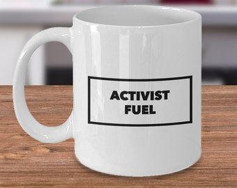 Political Activism Gift - ACTIVIST FUEL Activist Mug - Environmental Activists - Animal Activist - Feminist - Treehugger Ceramic Tea Cup
