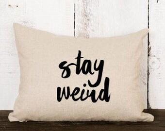 Stay weird / pillow cover / decorative pillow / throw pillow / hostess gift / housewarming gift / birthday gift