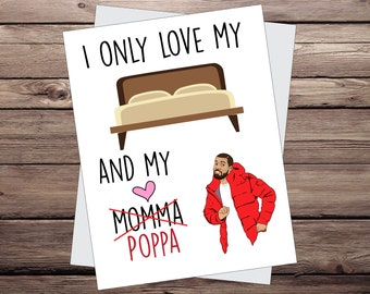 Drake fathers day card. I only love my bed and my poppa. Gift for Dad. Funny father's day greeting Card. Drake Gift idea.