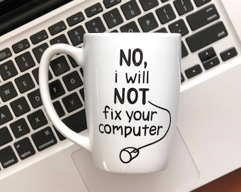 Funny Coffee Mug - No I Will Not Fix Your Computer - Hand Painted Coffee Mug - Gift for Computer Genius - Technology Gift - Nerd Gift