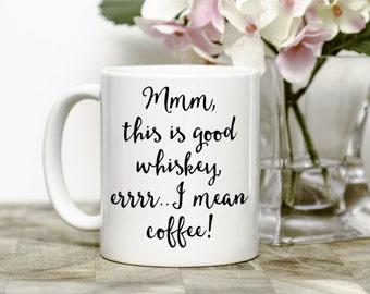 Whiskey Mug - Funny Gift Mug - Sassy, Sarcastic Mugs