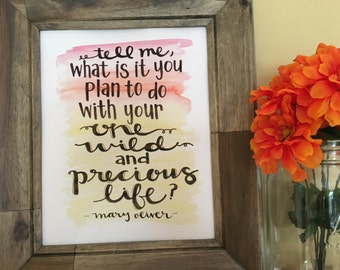 Wild and Precious Life Quote, Mary Oliver Quote, Inspirational Quote Art, Hand lettered Quote, Handmade Watercolor Art Print