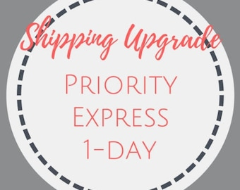Expedited Shipping || Upgrade from First Class to Priority Express 1-Day