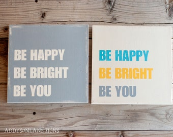 Be happy be bright be you wooden sign