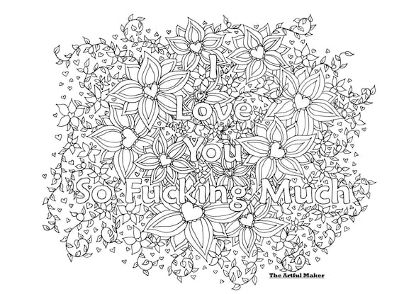 I Love You So Fucking Much Adult Coloring Page By The Artful