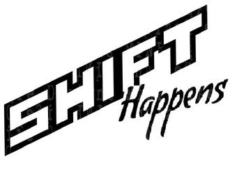 SHIFT Happens vinyl decal