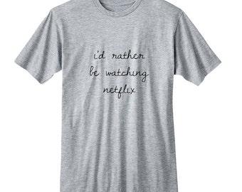 I'd Rather be Watching Netflix, Trendy Shirt, Fashion T-Shirt, Fangirl Shirt, Black Grey White Junior Tshirt, Band Shirt