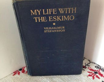 "Vintage 1922 Edition Of ""My Life With The ESKIMO"" By Vilhjalmur Stefansson--Vintage Literature About Eskimo/Inuit Life--Vintage Book"