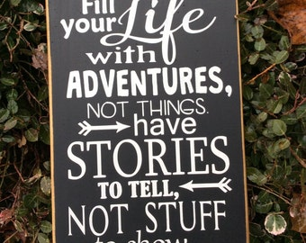 Adventure Sign, Gift for Traveler, Wood Sign, Fill Your Life With Adventures Not Things, Have Stories to Tell Not Stuff to Show, Wanderlust