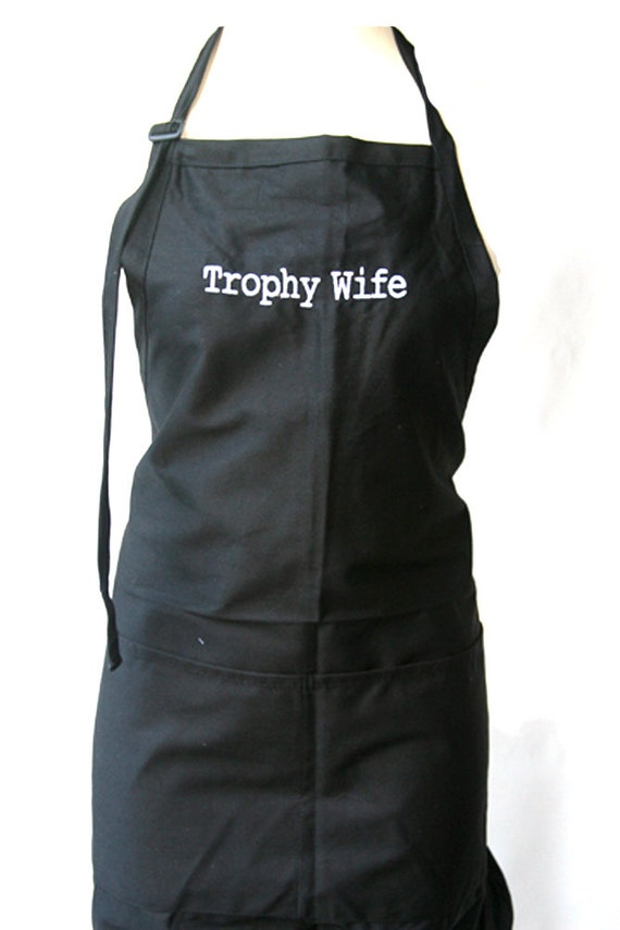 Trophy Wife (Adult Apron) Available in Colors too.