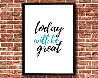 Motivational Poster | Today Will Be Great | Motivational Quote Print | Positive Poster | Today Great Day | Positive Vibes Poster | Printable