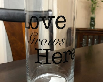 Love Grows Here Glass Vase