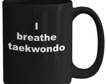 Taekwondo coffee mug - i breath taekwondo - taekwondo teacher gifts - black 11/15oz