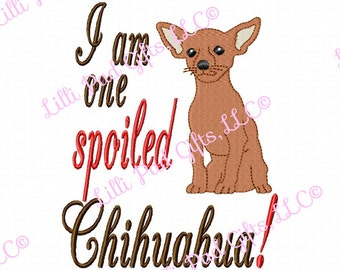 I am one Spoiled Chihuahua - Machine Embroidery Design - 4 Sizes